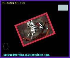 Zebra Rocking Horse Plans 151803 - Woodworking Plans and Projects!