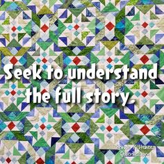 There is always more to a story. Seek to understand both sides, not just relying on what has been passed on to you by someone else. Dig deeper, and fact check! On Ringo Lake quilt shared during this week's visit to Napa   .  .  .  .  #quilt #quilting #patchwork #quiltville #bonniekhunter #onringolakequilt #quiltsbyyou #deepthoughts #wisewords #wordsofwisdom #quiltvillequote #quote #inspiration #quiltersofinstagram