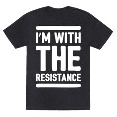 I'm With The Resistance White Print - Just like the brave rebels taking a stand against the rise of the empire. Take a stand against Trump and be part of the the Trump resistance with this anti-trump, political, resistance shirt!
