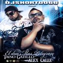 Taino Gatillo & Alex Calle ft Various Artists - El Duo Mas Peligroso Hosted by Dj shortdogg - Free Mixtape Download or Stream it