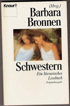Schwestern. Ein literarisches Lesebuch. von Barbara Bronnen, http://www.amazon.de/dp/3426014564/ref=cm_sw_r_pi_dp_VclZqb104ERS1