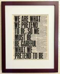 Kurt Vonnegut Quote - We are what we pretend to be - Art Print on Vintage Antique Dictionary Paper - Mother Night. $7.99, via Etsy.