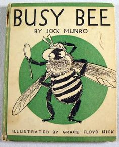 Busy Bee, Monro, Jock.  Illustrated By Grace Floyd Hick