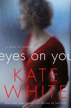 Eyes on You: A Novel of Suspense by Kate White, http://www.amazon.com/dp/B00FJ32YVQ/ref=cm_sw_r_pi_dp_WnhItb1749SCV