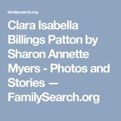 Clara Isabella Billings Patton by Sharon Annette Myers - Photos and Stories — FamilySearch.org