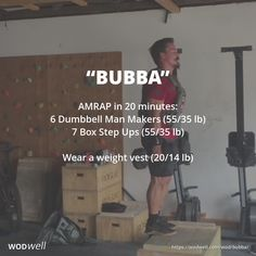 """Bubba"" WOD - AMRAP in 20 minutes: 6 Dumbbell Man Makers (55/35 lb); 7 Box Step Ups (55/35 lb); Wear a weight vest (20/14 lb)"