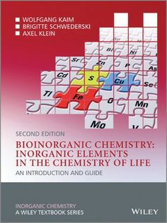 Bioinorganic chemistry, inorganic elements in the chemistry of life : an introduction and guide / written and translated by Wolfgang Kaim, Brigitte Schwederski, Axel Klein