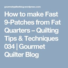 How to make Fast 9-Patches from Fat Quarters – Quilting Tips & Techniques 034 | Gourmet Quilter Blog