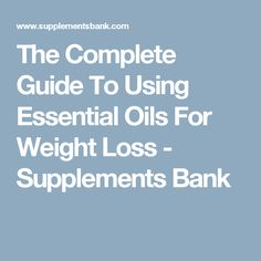 The Complete Guide To Using Essential Oils For Weight Loss - Supplements Bank Fat Burning Supplements, Weight Loss Supplements, Natural Essential Oils, Natural Oils, Immune System, Essentials, Healthy, Amp, Health