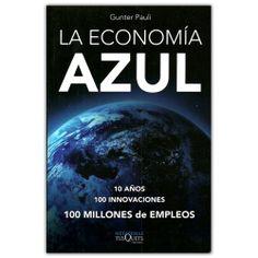 La economía azul: 10 años, 100 innovaciones, 100 millones de empleos - Gunter Pauli - Grupo Planeta http://www.librosyeditores.com/tiendalemoine/3623-la-economia-azul-10-anos-100-innovaciones-100-millones-de-empleos-9789584237958.html Editores y distribuidores