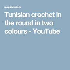 Tunisian crochet in the round in two colours - YouTube