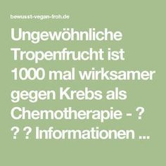 Ungewöhnliche Tropenfrucht ist 1000 mal wirksamer gegen Krebs als Chemotherapie - ☼ ✿ ☺ Informationen und Inspirationen für ein Bewusstes, Veganes und (F)rohes Leben ☺ ✿ ☼
