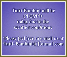 In an effort to keep our Tutti Bambini family safe...our expectant mommies as well as our other clients...we have decided to close today due to the weather conditions.