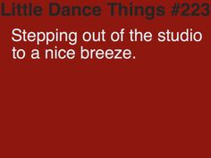 OMG there is no greater feeling than that moment especially when the studio you dance in is set to 80°F!