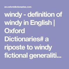 windy - definition of windy in English | Oxford Dictionaries# a riposte to windy fictional generalities and cliches