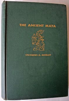 THE ANCIENT MAYA BY SYLVANUS MORLEY STANFORD U P 2ND EDITION 1947
