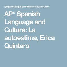 AP* Spanish Language and Culture: La autoestima, Erica Quintero
