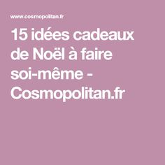 15 idées cadeaux de Noël à faire soi-même - Cosmopolitan.fr