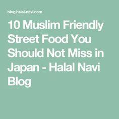 10 Muslim Friendly Street Food You Should Not Miss in Japan - Halal Navi Blog