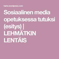 Sosiaalinen media opetuksessa tutuksi (esitys) | LEHMÄTKIN LENTÄIS