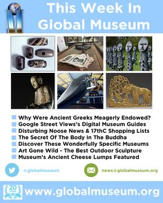 This Week - Meagerly Endowed Ancient Greeks * Google's Digital Museum Guides * Disturbing Noose News * The Body In The Buddha * Wonderfully Specific Museums * Art Gone Wild * Museum's Ancient Cheese Lumps http://www.globalmuseum.org #museum #news #globalmuseum #jobs