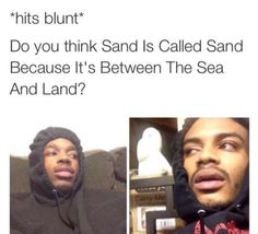 Sea + Land = SAND??? Mind blown.