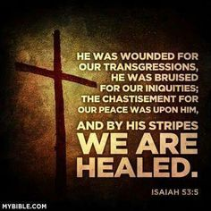 """""""But He was wounded for our transgressions, He was bruised for our iniquities; the chastisement for our peace was upon Him, and by His stripes we are healed"""" (Isaiah 53:5 NKJV). #KWMinistries"""