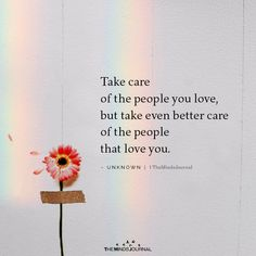Take care of the people you love,but take even better care of the people that love you. Take Care Quotes, Love Life Quotes, Love Yourself Quotes, Wisdom Quotes, True Quotes, Words Quotes, Being Pretty Quotes, Pretty Qoutes, Sayings