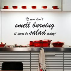 Funny kitchen wall art quote or saying: if you don't smell burning it must be salad today! Kitchen Wall Quotes, Kitchen Vinyl, Kitchen Humor, Kitchen Wall Stickers, Kitchen Wall Art, Funny Kitchen, Kitchen Signs, Wall Stickers Quotes, Wall Art Quotes