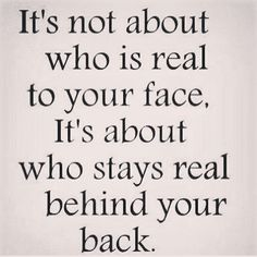 Who stays real behind your back life quotes quotes life life lessons real real friends fake people words to live by True Quotes, Great Quotes, Quotes To Live By, Motivational Quotes, Funny Quotes, Inspirational Quotes, Quotes Quotes, Words To Live By Quotes Life Lessons, Funny Humor