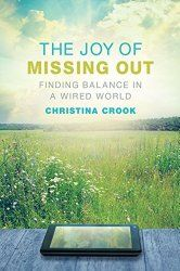 How to find balance in a wired world, The Joy of Missing Out, Christina Crook, addicted to the internet, email, social media, apps, am I, is my child, overuse, overusing,