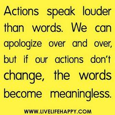 Sooooo true! When you apologize, mean it and change the action.