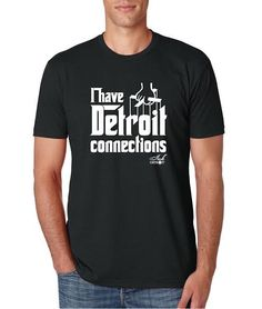 """Godfather Parody """"I have Detroit connections"""" T-shirt"""