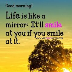 Life is a mirror...