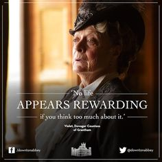 Lady Violet, Dowager countess Grantham (Dame Maggie Smith) #Downton Abbey #Quote www.twitter.com/downtonabbey, www.facebook.com/downtonabbey
