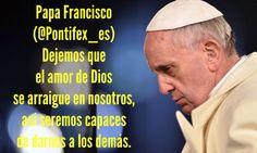 Papa Francisco (@Pontifex_es) 4/8/15 4:10 a.m. Dejemos que el amor de Dios se arraigue en nosotros, así seremos capaces de darnos a los demás.