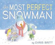 The Most Perfect Snowman written and illustrated by Chris Britt
