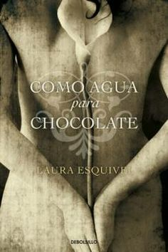 Como agua para chocolate, de Laura Esquivel.