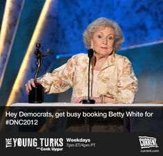 """How can the Democrats out-Eastwood the GOP? John Fugelsang has the answer: """"I think they'd be better off with Betty White. She'll be funny on purpose!""""     Like and Repin if you want Betty White at the DNC!"""