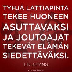 Tyhjä lattiapinta tekee huoneen asuttavaksi ja joutoajat tekevät elämän siedettäväksi. — Lin Jutang