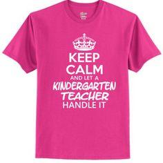 Keep Calm & Let A Kindergarten Teacher Handle It - Tagless T Shirt
