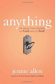 Anything: The Prayer That Unlocked My God and My Soul by Jennie Allen,http://www.amazon.com/dp/0849947057/ref=cm_sw_r_pi_dp_cEpfsb177FAVNV90