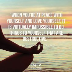 Find peace within yourself and LOVE it! How perfect are these words from FMTV expert Dr. Wayne W. Dyer.  www.fmtv.com