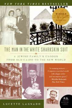 The Man in the Sharkskin Suit: A Jewish Family's Exodus from Old Cairo to the New World