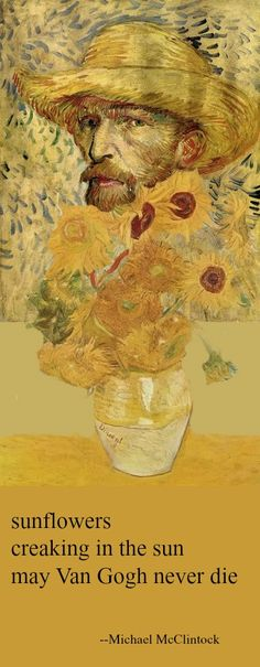 Haiku poem: sunflowers -- by Michael McClintock. (Vincent Van Gogh Sunflowers and Self-Portrait, 1887, in a modern collage).