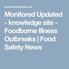 Monitored Updated - knowledge site - Foodborne Illness Outbreaks | Food Safety News