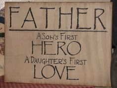 Father, A son's first hero, A daughter's first love