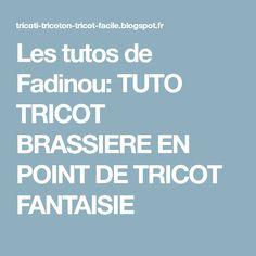 Les tutos de Fadinou: TUTO TRICOT BRASSIERE EN POINT DE TRICOT FANTAISIE