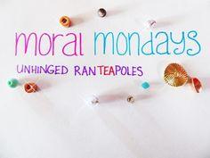 Moral Mondays [unhingedranTEApoles]