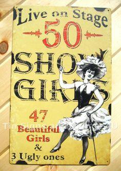 Ugly Show Girl TIN SIGN funny vtg retro vaudeville metal decor bar burlesque OHW